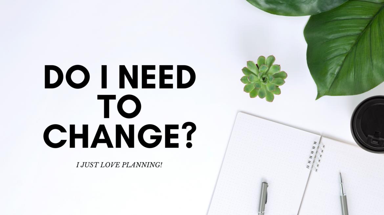 Do I Need To Change?
